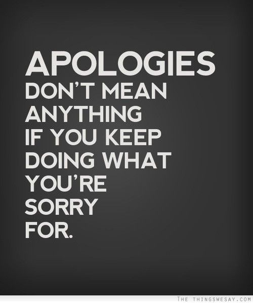 You Say Your Sorry But Keep Making The Same Mistakes Over And Over
