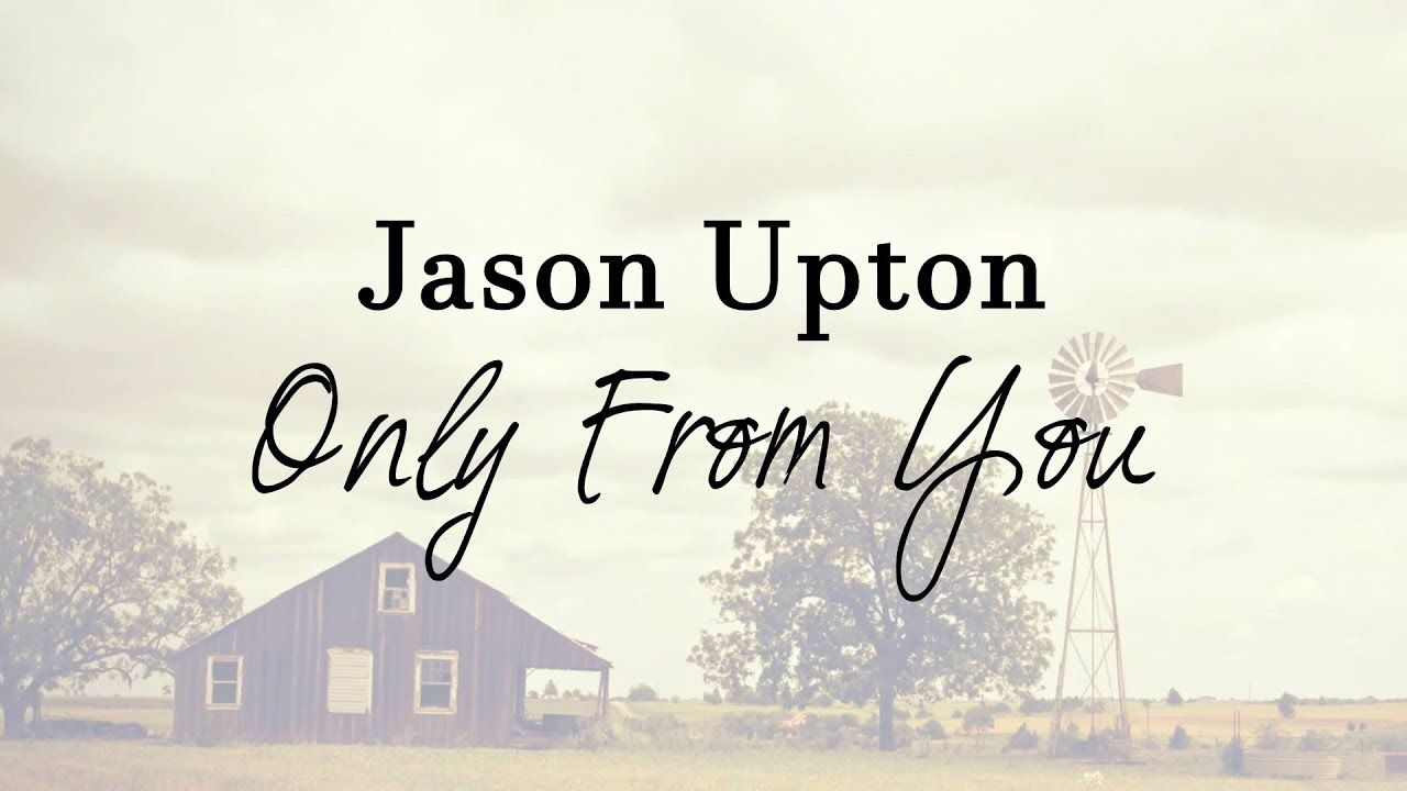 Jason Upton Only From You Lyric Video 2018 A Table Full Of