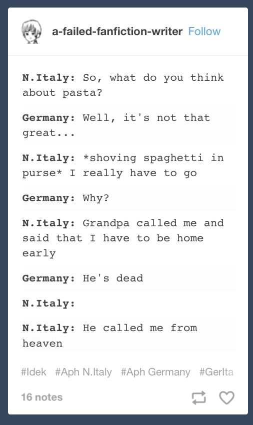 Italy got really offended right there<<<that's like telling Haru you dont like swimming...<<<or Naruto you don't like ramen