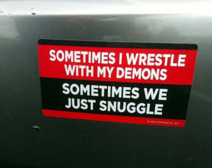 Sometimes I wrestle with my demons