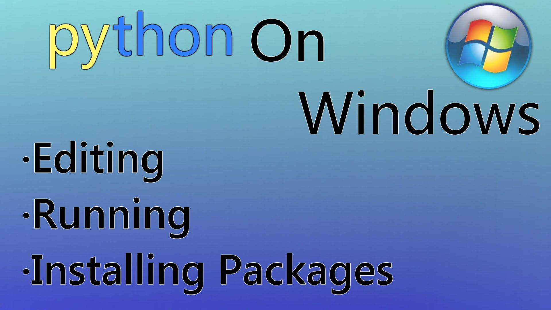 Editing, Running Python & Installing Packages on Windows