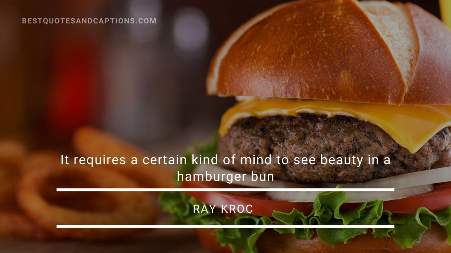 Burger Captions For Instagram 150 Meaty Burger Quotes For Social Media In 2021 Burger What A Burger Food Captions