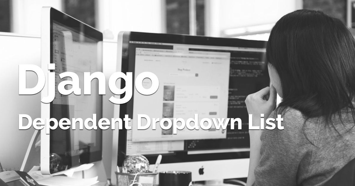 How To Implement Dependent Chained Dropdown List With Django