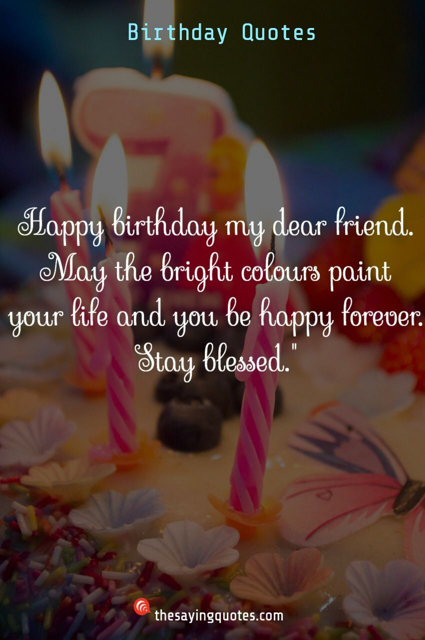 45 Happy Birthday Wishes Quotes Messages 2019 The Saying Quotes Happy Birthday Quotes For Friends Happy Birthday Forever Friend Happy Birthday Dear Friend