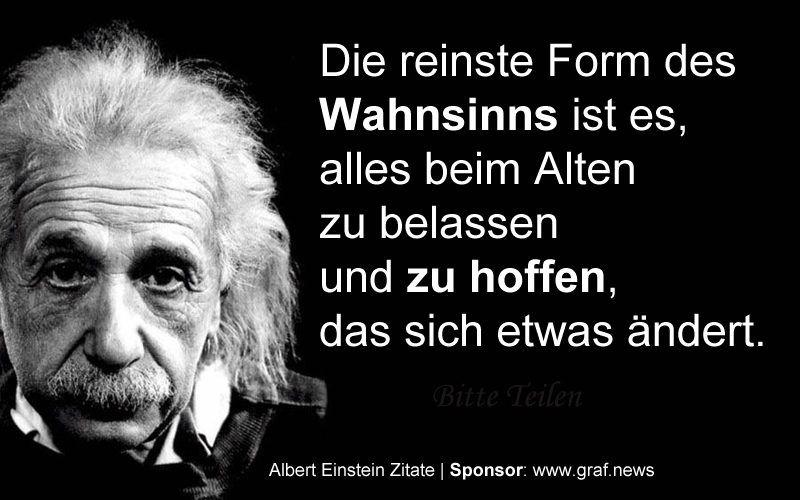 Die Reinste Form Des Wahnsinnes Albert Einstein 800x500 Jpg 800 500 Pixels Einstein Zitate Zitate Einstein