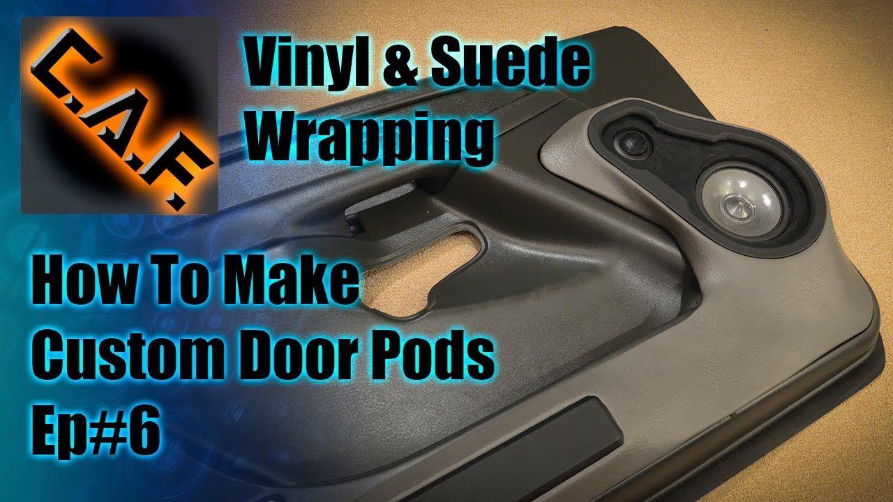 Fiberglass Door Panels Pods Video Step 6 Wrapping Vinyl And Suede Car Interior Diy Panel Doors Custom Car Interior
