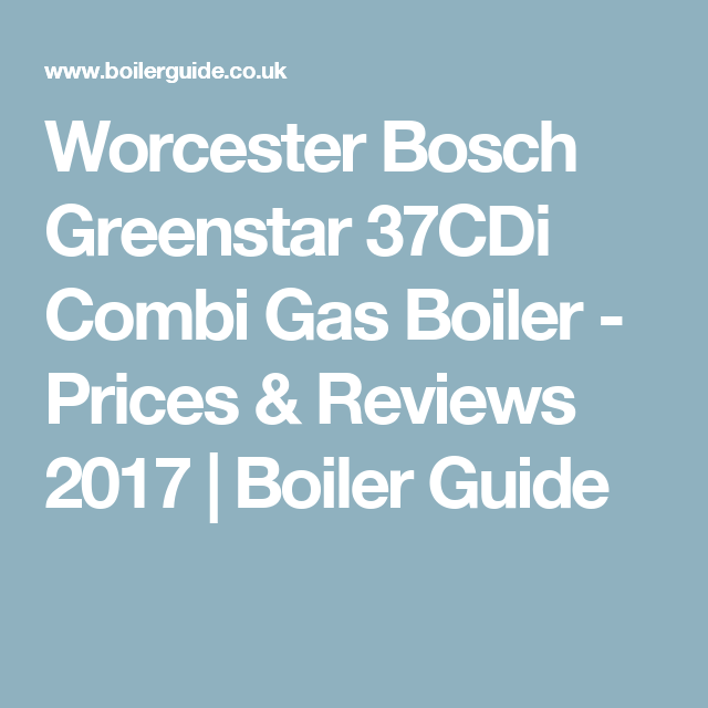 Worcester Bosch Greenstar 37CDi Combi Gas Boiler - Prices & Reviews ...