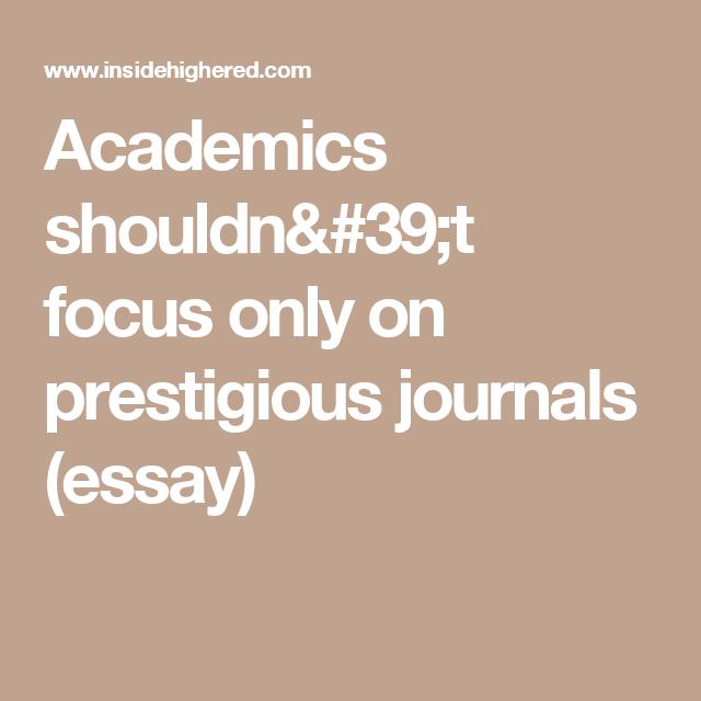 academics shouldn t focus only on prestigious journals essay  higher education · academics shouldn t focus only on prestigious journals essay