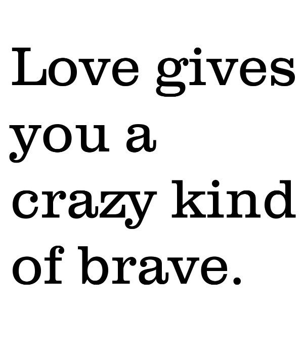 Crazy Kind Of Brave When We Are In Love It Makes Us Risky And