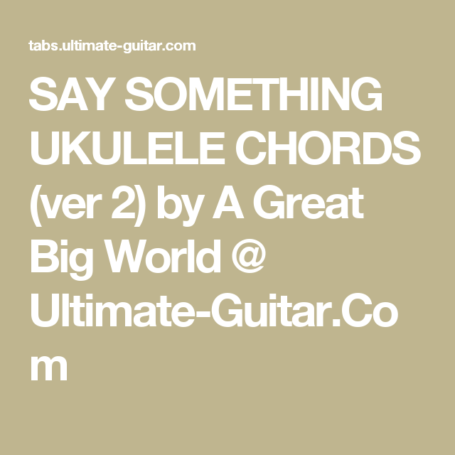 Say Something Ukulele Chords Ver 2 By A Great Big World Ultimate