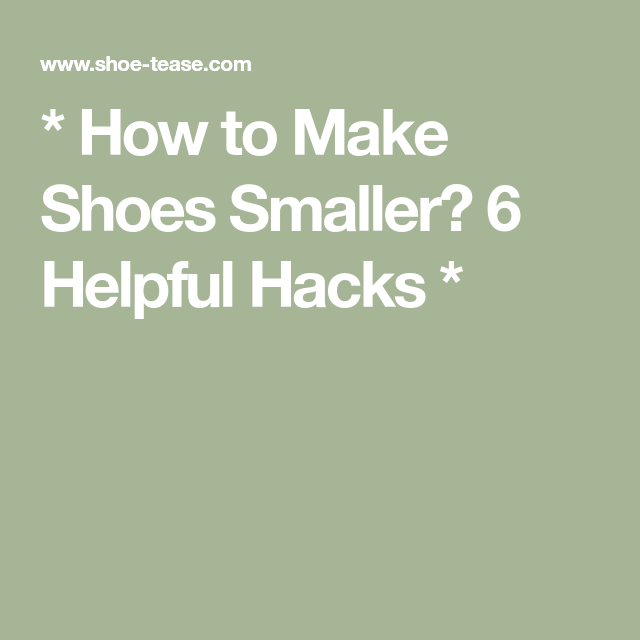 How to Make Shoes Smaller? 6 Helpful Hacks *