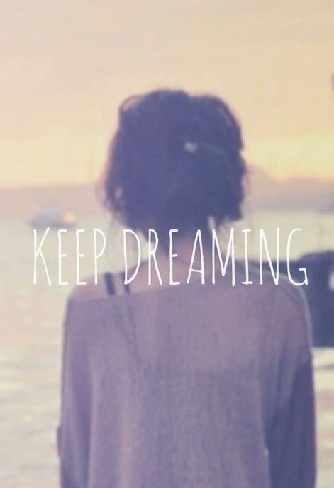 Keep Dreaming xx
