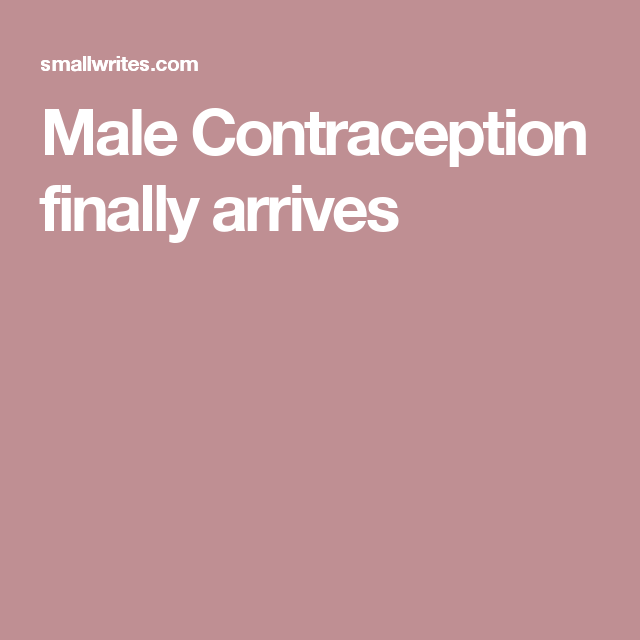 Male Contraception finally arrives