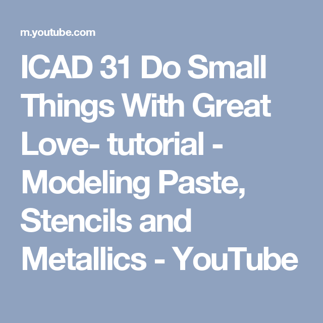 ICAD 31 Do Small Things With Great Love- tutorial - Modeling Paste, Stencils and Metallics - YouTube