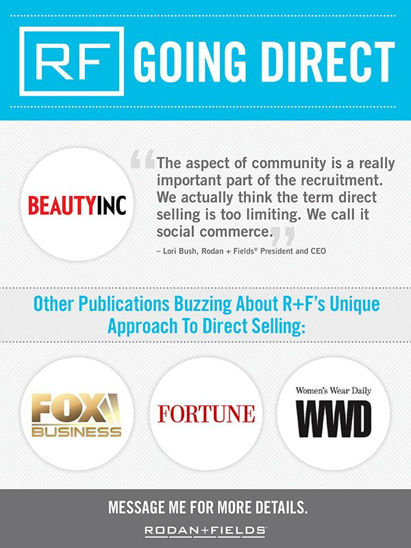 In The News: Going Direct  Rodan + Fields is buzzing in the media with articles featuring our business model in Women's Wear Daily, Fortune.com and WWD's BeautyInc. https://marthahill.myrandf.biz/