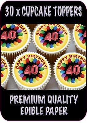 30 X HAPPY 40TH BIRTHDAY EDIBLE CUP CAKE TOPPERS THICK RICE PAPER