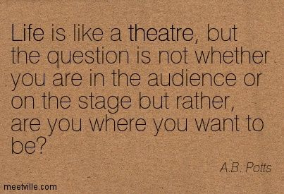 A.B. Potts #quote | Theatre Quotes | Theatre quotes, Life ...