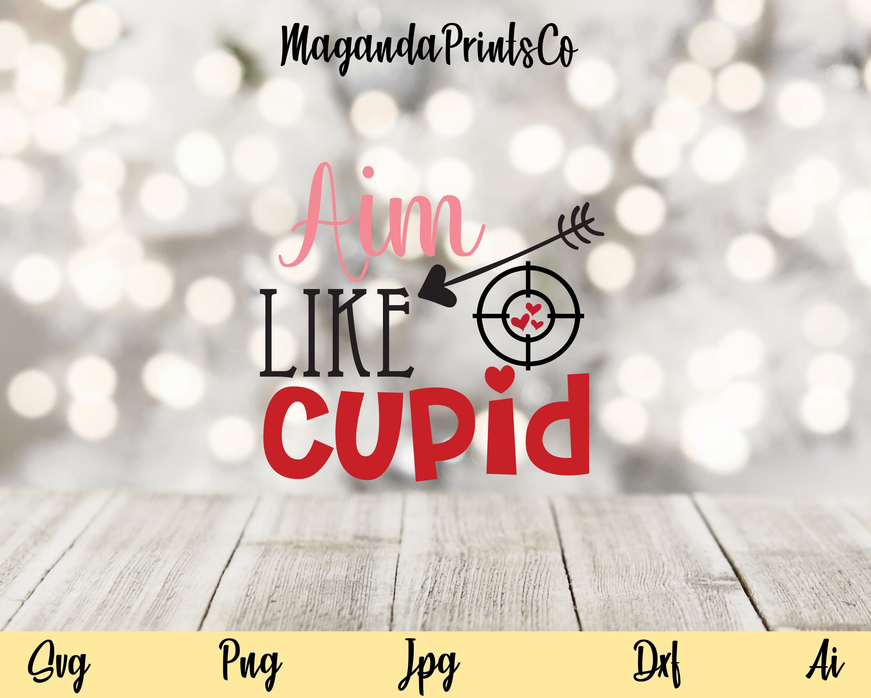 Valentine's Day Svg//Png//Aim Like Cupid Download//Digital