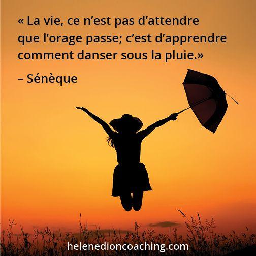 La Vie Ce N Est Pas D Attendre Que L Orage Passe C Est D Apprendre Comment Danser Sous La Pluie Seneque Positive Life Life Positivity