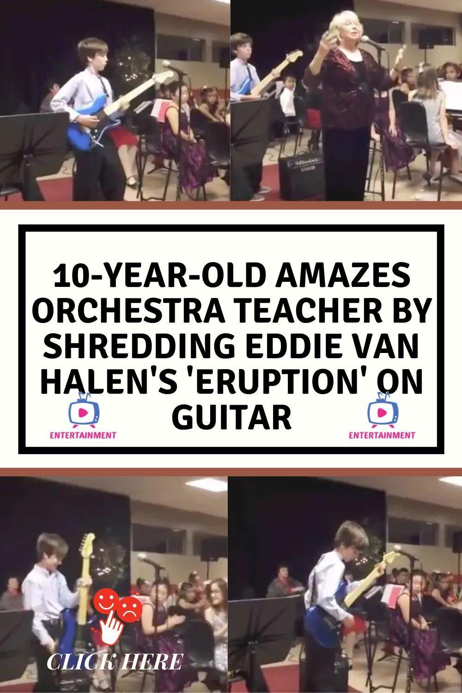 10 Year Old Amazes Orchestra Teacher By Shredding Eddie Van Halen S Eruption On Guitar In 2020 Entertaining Celebrity Entertainment Orchestra Teacher