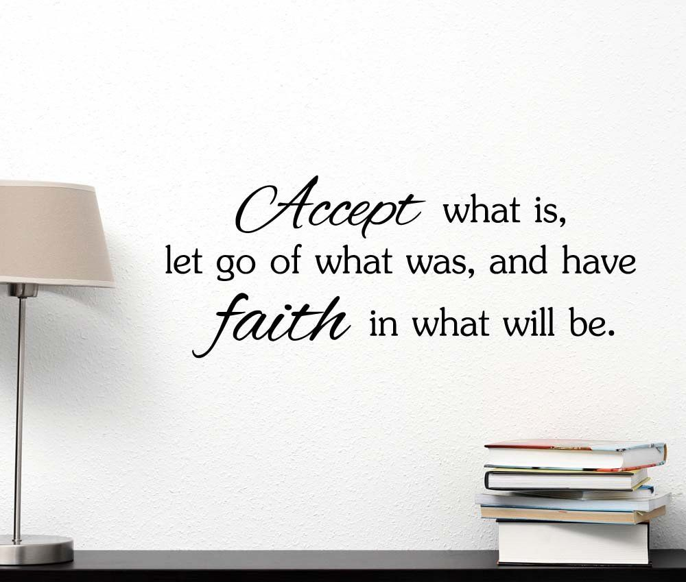 Accept what is let go of what was and have faith in what will be god