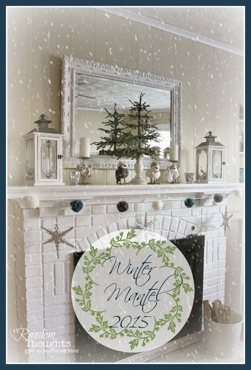 Random Thoughts From An Incoherent Mind Winter Decor Mantel