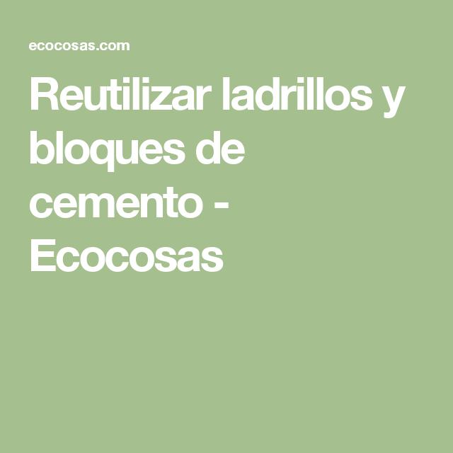 Reutilizar ladrillos y bloques de cemento - Ecocosas