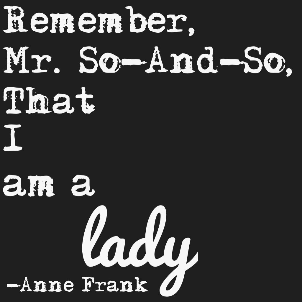 Anne Frank Lady Respect Quote