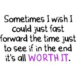 People In My Life Always Said That In The End Its All Worth It