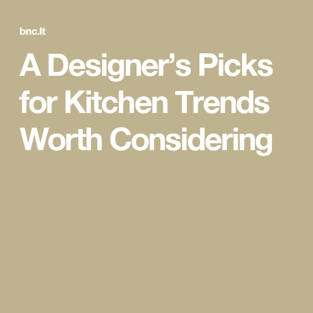 A Designer's Picks for Kitchen Trends Worth Considering