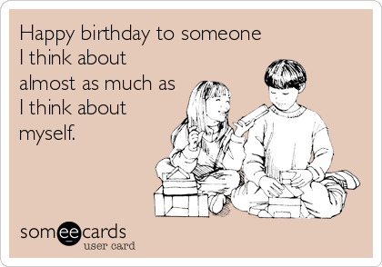 Today S News Entertainment Video Ecards And More At Someecards Someecards Com Ecards Funny Sarcasm Funny Birthday Greeting Cards Ecards Funny