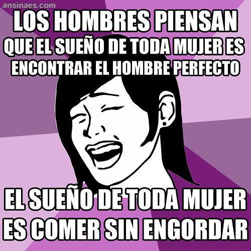 Ansinaes Com El Sueno De Toda Mujer Memes En Espanol Memes Funny Faces Memes