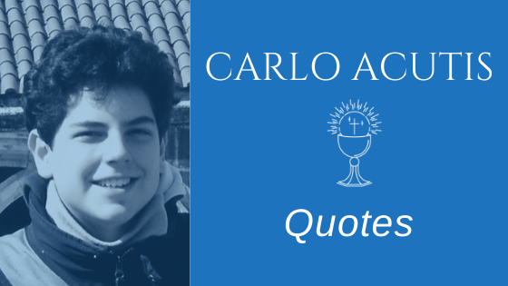 Carlo Acutis Quotes In 2020 Catholic Quotes Inspirational Quotes Quotes
