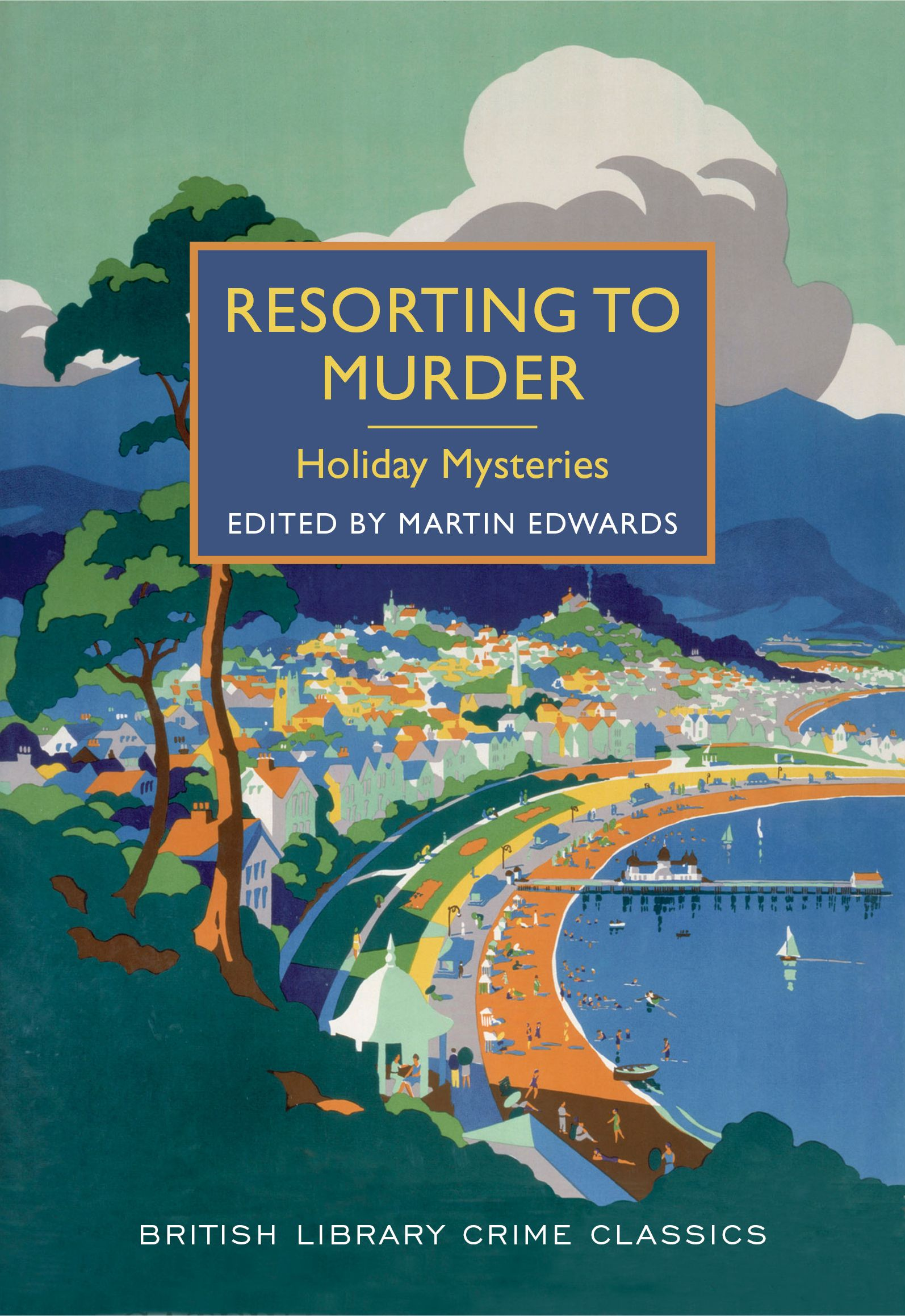 Resorting To Murder: Holiday Mysteries: A British Library Crime Classic  Editor: Martin Edwards