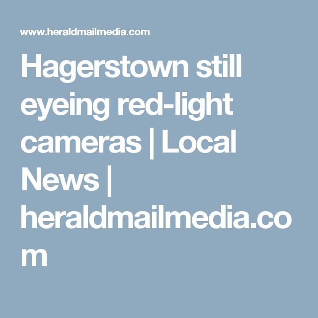 Hagerstown Still Eyeing Red Light Cameras Local News Heraldmailmedia Com Red Light Camera Light Red Hagerstown
