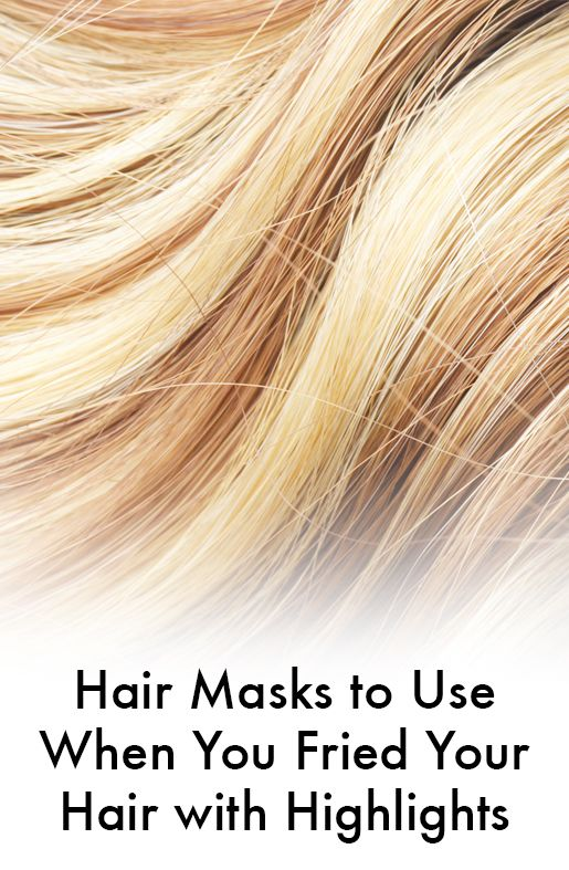 Masks To Use When Youve Fried Your Hair With Highlights Hair Tips