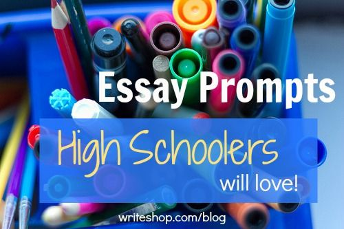 004 4 essay prompts high school students will love High