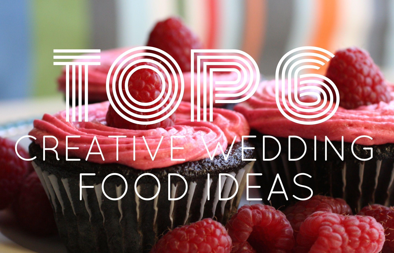 Top 6 Creative Wedding Food Ideas Reception Food Food Ideas And