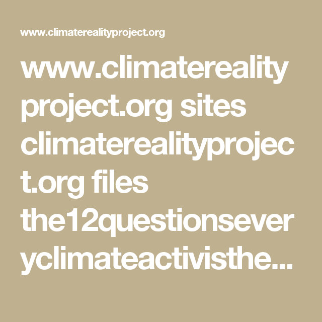 www.climaterealityproject.org sites climaterealityproject.org files the12questionseveryclimateactivisthears_theclimaterealityproject.pdf?utm_source=email-newsletter&utm_medium=email&utm_campaign=General