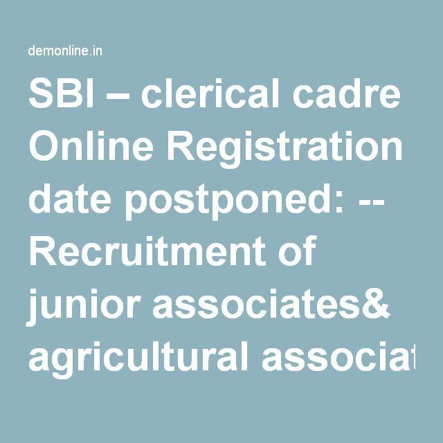 SBI – clerical cadre Online Registration date postponed: -- Recruitment of junior associates& agricultural associate ins clerical cadre examination 2016-17 exam dates postponed. Important new date of examination is here----