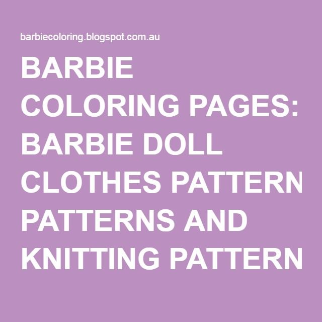 BARBIE COLORING PAGES: BARBIE DOLL CLOTHES PATTERNS AND KNITTING ...