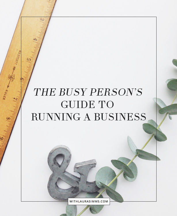The Busy Person S Guide To Running A Business Laura Simms Business Baby Business How To Start A Blog WordPress