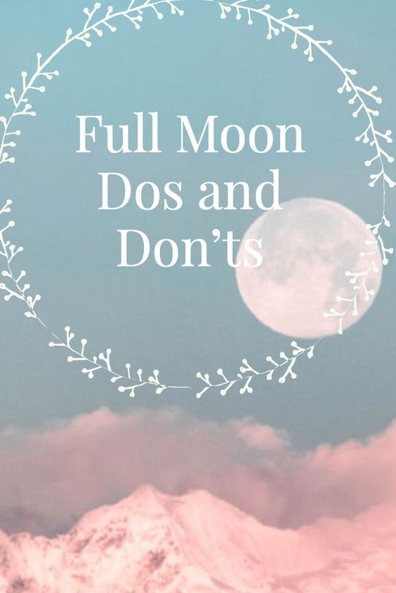 10 Things You Should (and Shouldn't!) Do During a Full Moon