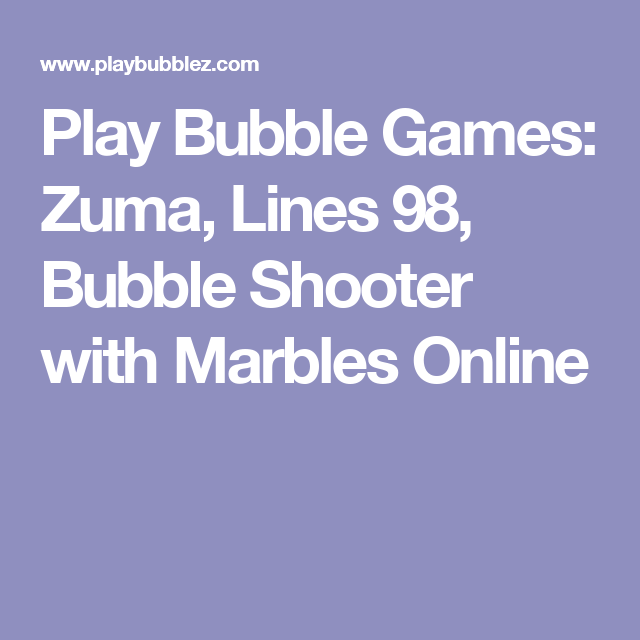 Play Bubble Games Zuma Lines 98 Bubble Shooter With Marbles Online Bubble Games Bubble Shooter Bubbles