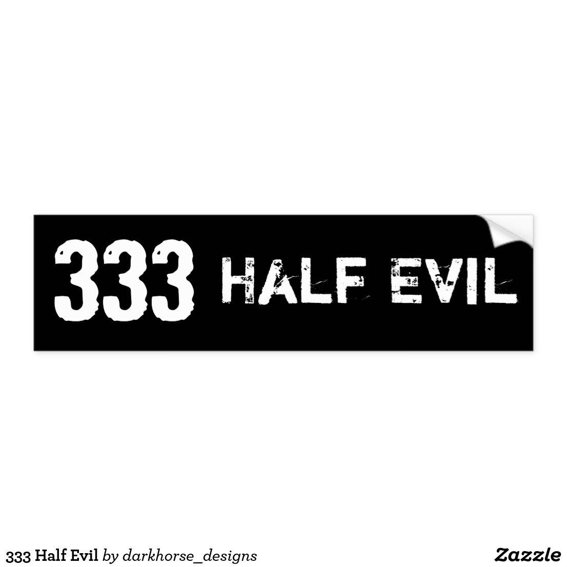 333 Half Evil Bumper Sticker   Zazzle.com in 2021   Bumper ...