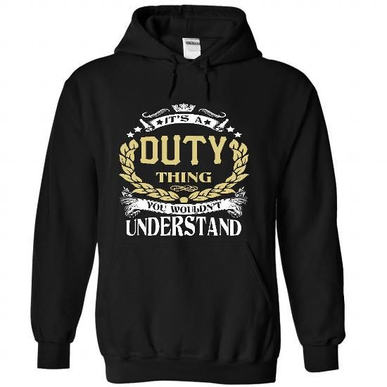 DUTY .Its a DUTY Thing You Wouldnt Understand - T Shirt - #golf tee #hollister hoodie. BUY TODAY AND SAVE => https://www.sunfrog.com/LifeStyle/DUTY-Its-a-DUTY-Thing-You-Wouldnt-Understand--T-Shirt-Hoodie-Hoodies-YearName-Birthday-6083-Black-Hoodie.html?68278