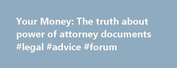 Your Money The truth about power of attorney documents #legal - power of attorney