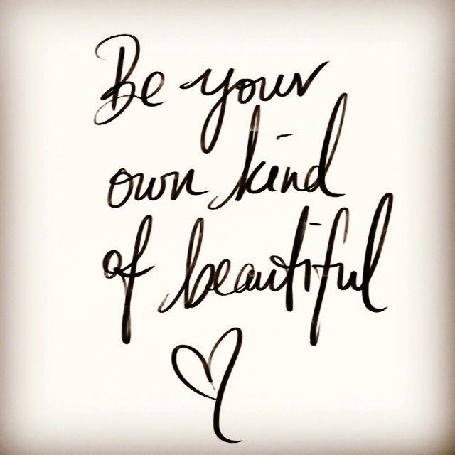 Be Your own kind of Beautiful! #BeautyQuote