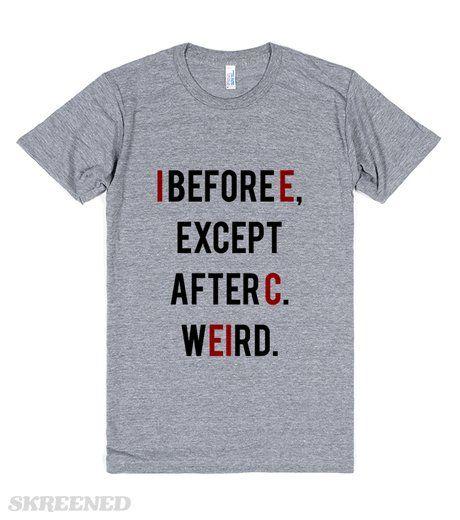 Funny Teacher I Before E Grammar T-Shirt | I before E, except after C.  Weird.  #Skreened