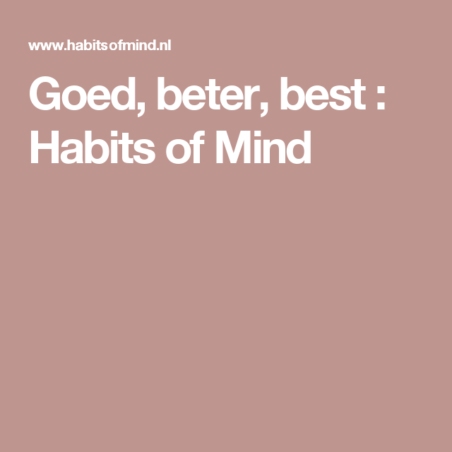 Goed, beter, best : Habits of Mind